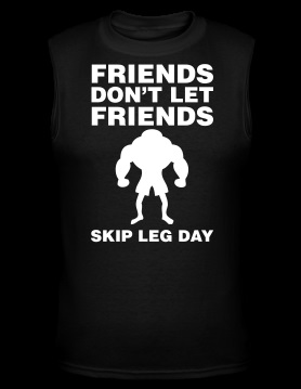 Friends-Don-t-Let-Friends-Skip-Leg-Day-Shirt